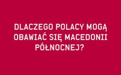 Dlaczego Polacy mogą obawiać się Macedonii Północnej?