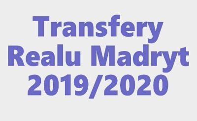 Transfery Realu Madryt przed sezonem 2019/2020